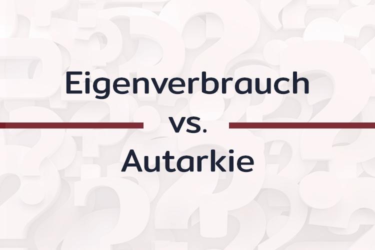 Der Unterschied zwischen Eigenverbrauch und Autarkie